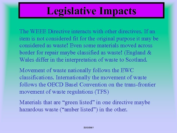 Legislative Impacts The WEEE Directive interacts with other directives. If an item is not