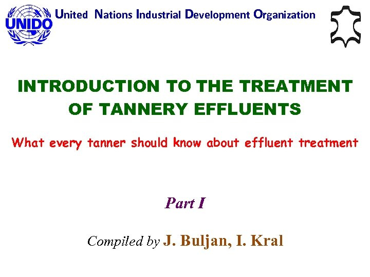 United Nations Industrial Development Organization INTRODUCTION TO THE TREATMENT OF TANNERY EFFLUENTS What every