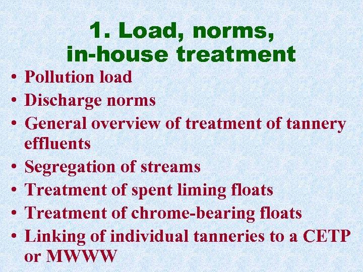 1. Load, norms, in-house treatment • Pollution load • Discharge norms • General overview