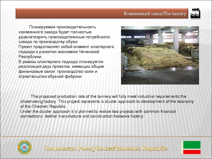 Кожевенный завод/The tannery Планируемая производительность кожевенного завода будет полностью удовлетворять производственные потребности завода по