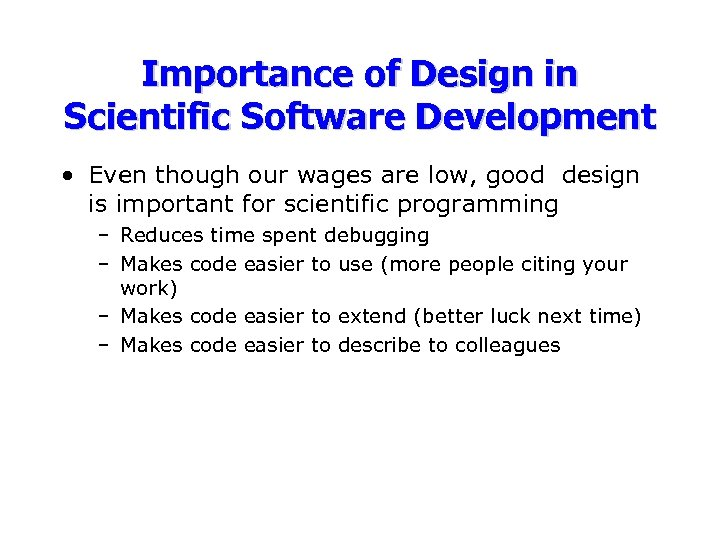 Importance of Design in Scientific Software Development • Even though our wages are low,