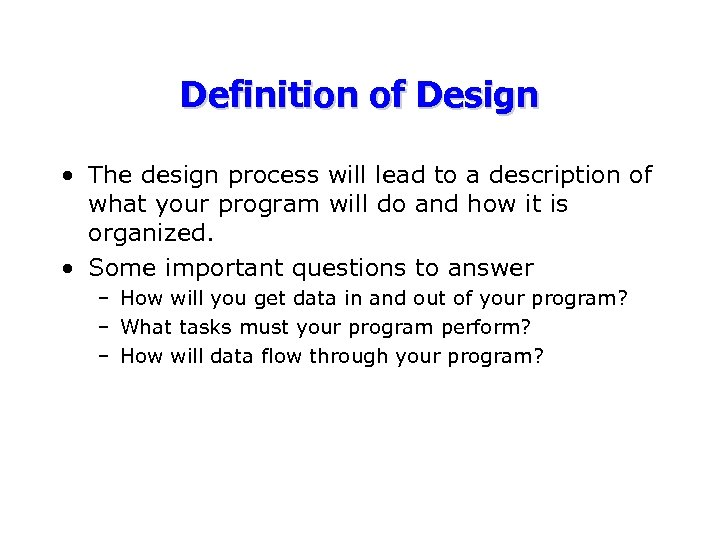 Definition of Design • The design process will lead to a description of what
