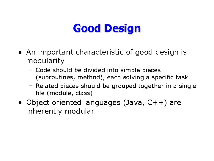 Good Design • An important characteristic of good design is modularity – Code should
