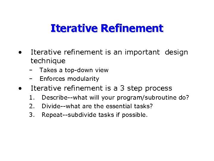 Iterative Refinement • Iterative refinement is an important design technique – – • Takes