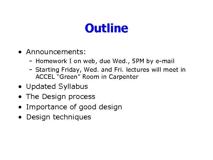 Outline • Announcements: – Homework I on web, due Wed. , 5 PM by