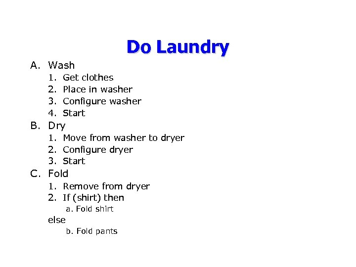 Do Laundry A. Wash 1. 2. 3. 4. Get clothes Place in washer Configure
