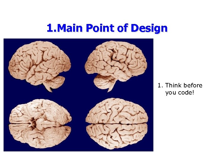 1. Main Point of Design 1. Think before you code!