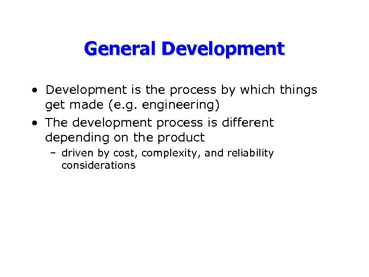 General Development • Development is the process by which things get made (e. g.