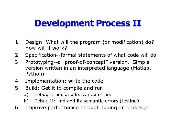 Development Process II 1. 2. 3. 4. 5. Design: What will the program (or