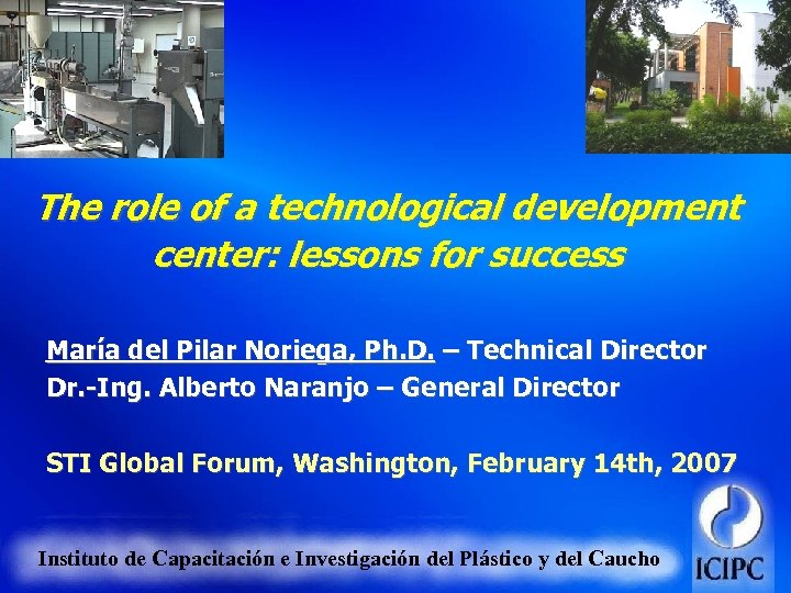 The role of a technological development center: lessons for success María del Pilar Noriega,
