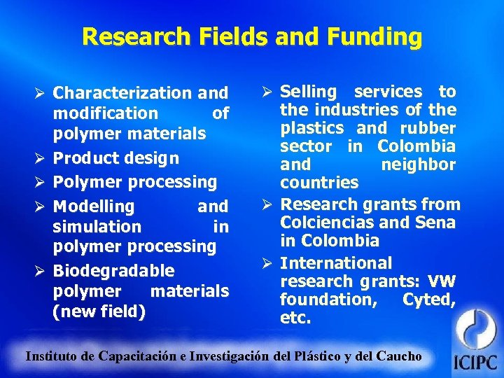 Research Fields and Funding Ø Characterization and Ø Ø modification of polymer materials Product
