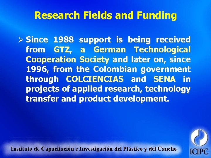 Research Fields and Funding Ø Since 1988 support is being received from GTZ, a