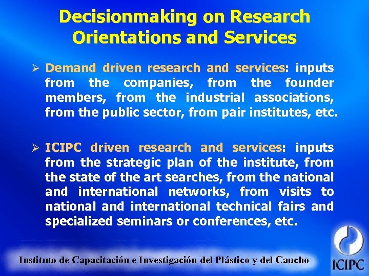 Decisionmaking on Research Orientations and Services Ø Demand driven research and services: inputs from