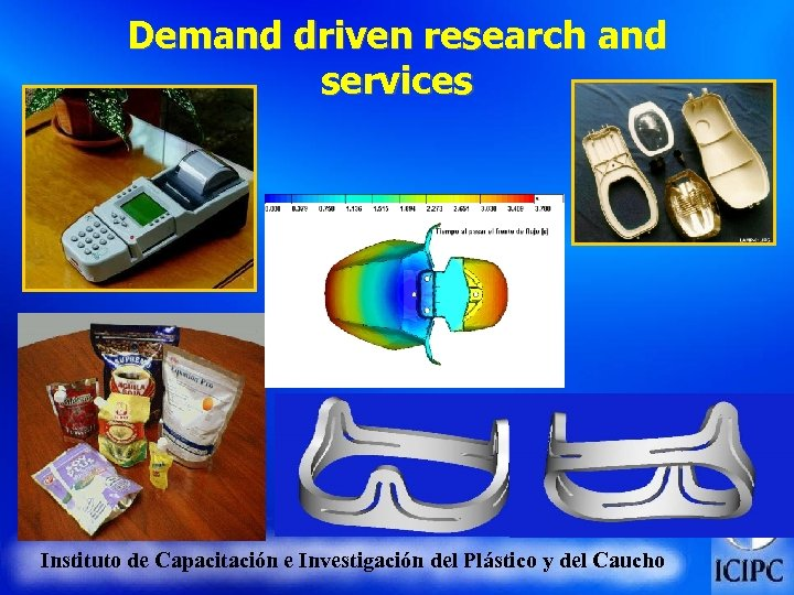 Demand driven research and services Instituto de Capacitación e Investigación del Plástico y del