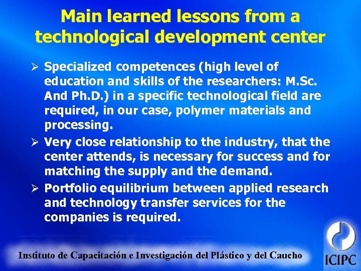 Main learned lessons from a technological development center Ø Specialized competences (high level of