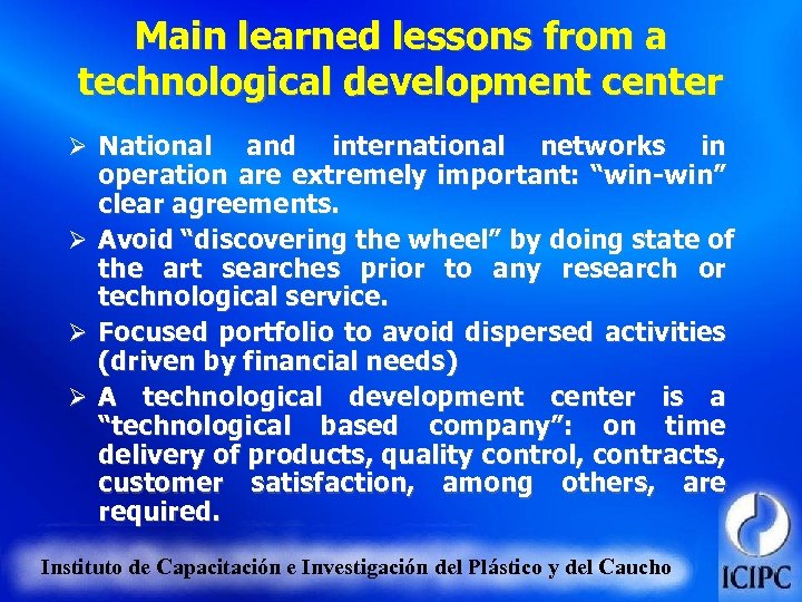Main learned lessons from a technological development center Ø National Ø Ø Ø and