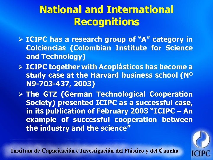"National and International Recognitions Ø ICIPC has a research group of ""A"" category in"