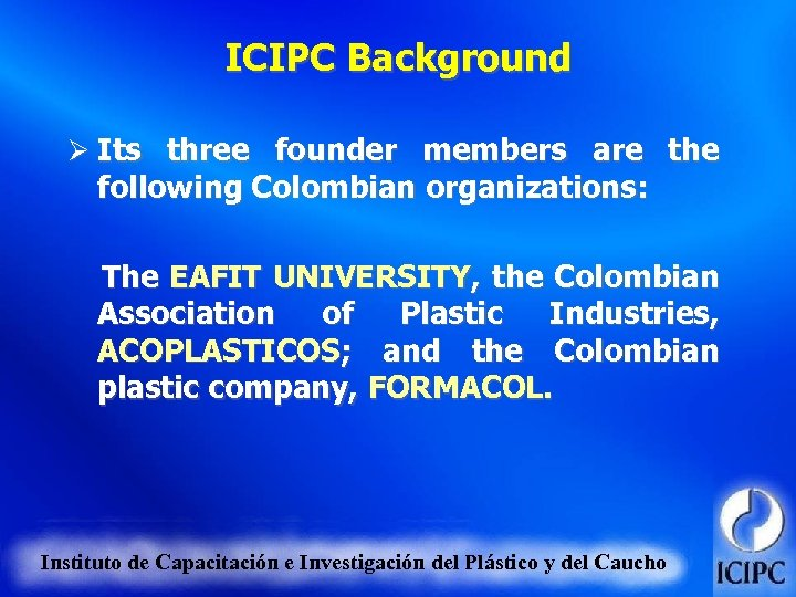 ICIPC Background Ø Its three founder members are the following Colombian organizations: The EAFIT