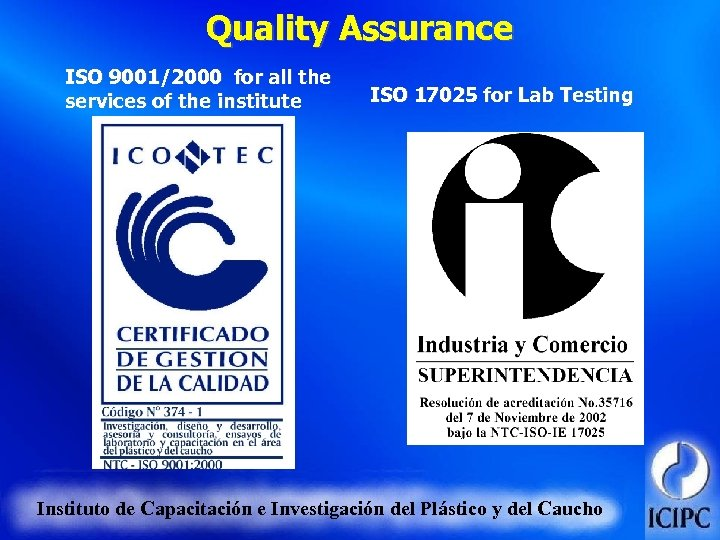 Quality Assurance ISO 9001/2000 for all the services of the institute ISO 17025 for