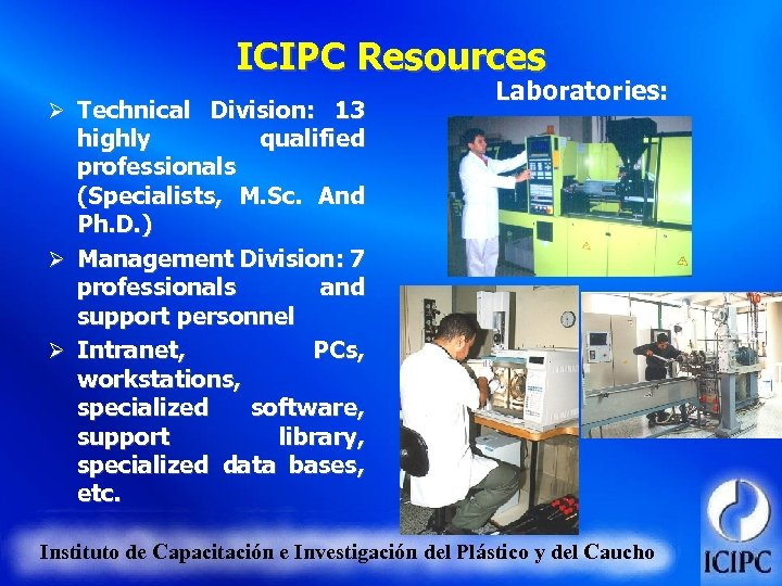 ICIPC Resources Ø Technical Division: 13 Laboratories: highly qualified professionals (Specialists, M. Sc. And
