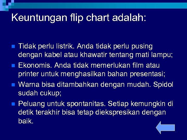Keuntungan flip chart adalah: n n Tidak perlu listrik. Anda tidak perlu pusing dengan