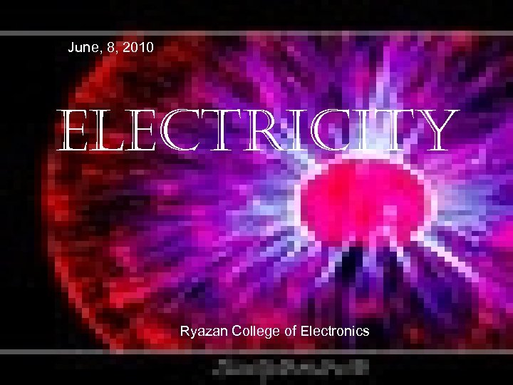 June, 8, 2010 ELECTRICITY Ryazan College of Electronics
