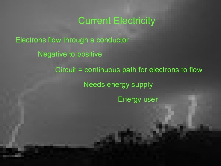 Current Electricity Electrons flow through a conductor Negative to positive Circuit = continuous path