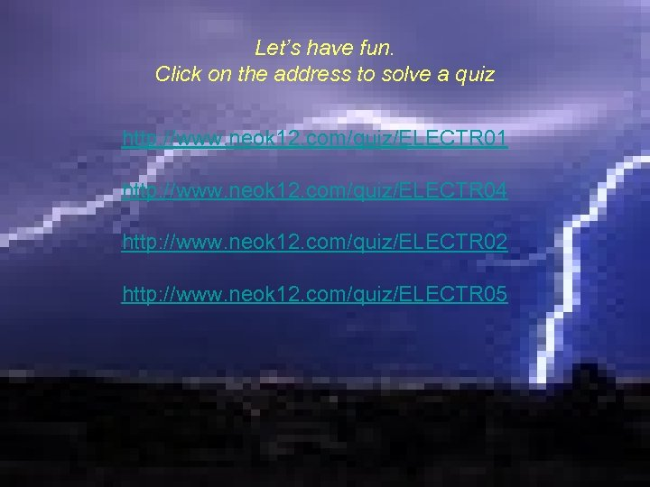Let's have fun. Click on the address to solve a quiz http: //www. neok