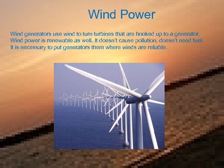 Wind Power Wind generators use wind to turn turbines that are hooked up to