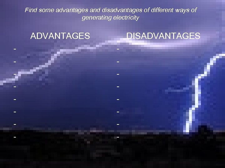 Find some advantages and disadvantages of different ways of generating electricity ADVANTAGES - DISADVANTAGES
