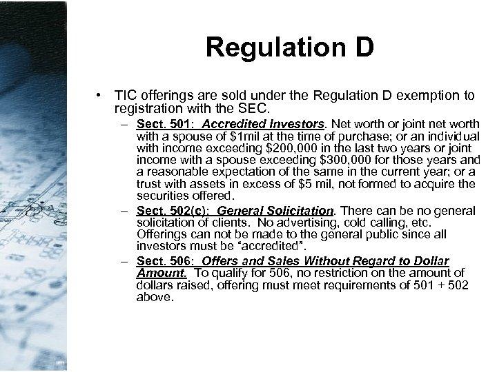 Regulation D • TIC offerings are sold under the Regulation D exemption to registration