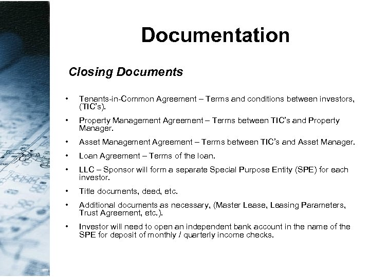 Documentation Closing Documents • Tenants-in-Common Agreement – Terms and conditions between investors, (TIC's). •