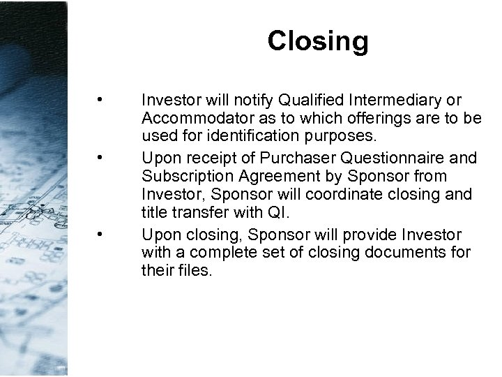 Closing • • • Investor will notify Qualified Intermediary or Accommodator as to which