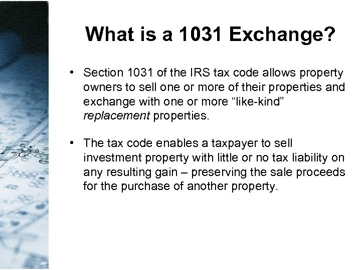What is a 1031 Exchange? • Section 1031 of the IRS tax code allows