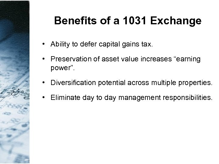 Benefits of a 1031 Exchange • Ability to defer capital gains tax. • Preservation