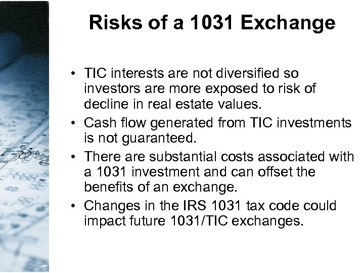 Risks of a 1031 Exchange • TIC interests are not diversified so investors are