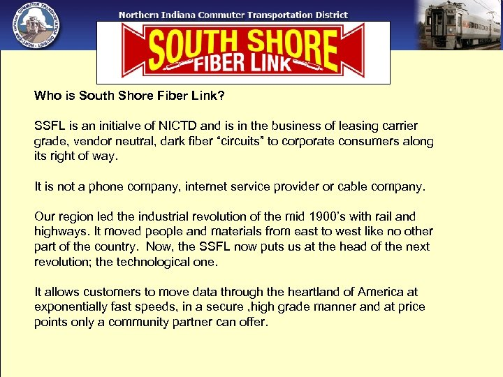 Who is South Shore Fiber Link? SSFL is an initialve of NICTD and is