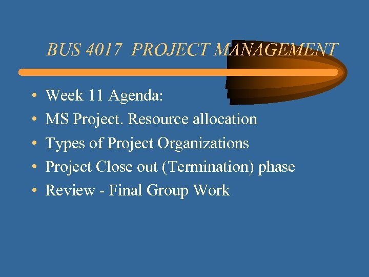 BUS 4017 PROJECT MANAGEMENT • • • Week 11 Agenda: MS Project. Resource allocation