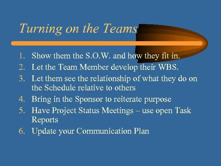 Turning on the Teams 1. Show them the S. O. W. and how they