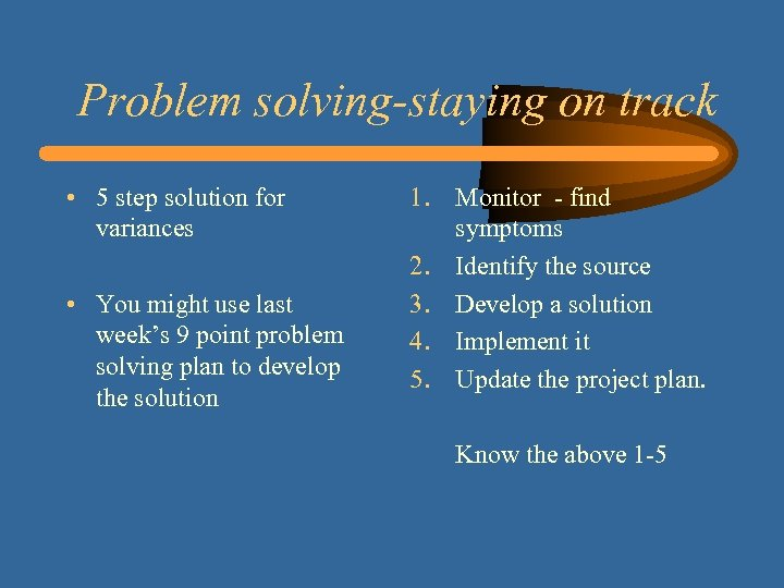 Problem solving-staying on track • 5 step solution for variances • You might use