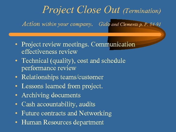 Project Close Out (Termination) Action within your company. Gido and Clements p. P. 84
