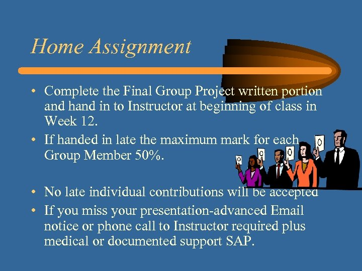 Home Assignment • Complete the Final Group Project written portion and hand in to