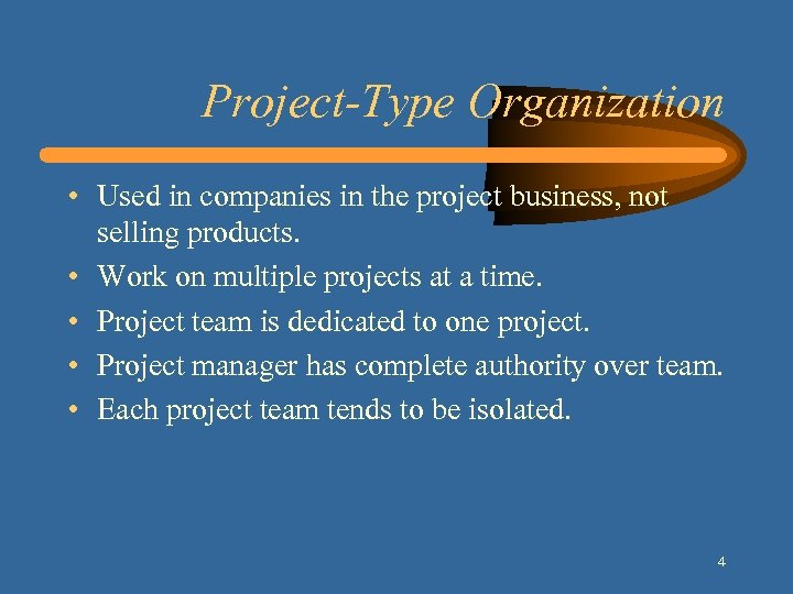 Project-Type Organization • Used in companies in the project business, not selling products. •