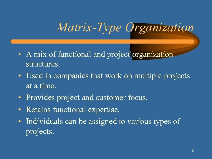 Matrix-Type Organization • A mix of functional and project organization structures. • Used in
