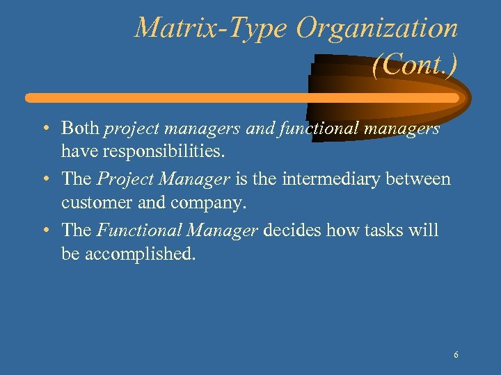 Matrix-Type Organization (Cont. ) • Both project managers and functional managers have responsibilities. •