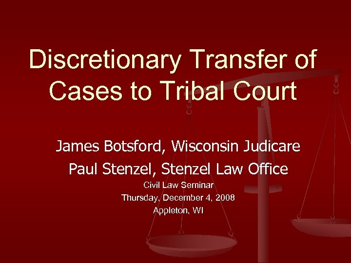 Discretionary Transfer of Cases to Tribal Court James Botsford, Wisconsin Judicare Paul Stenzel, Stenzel