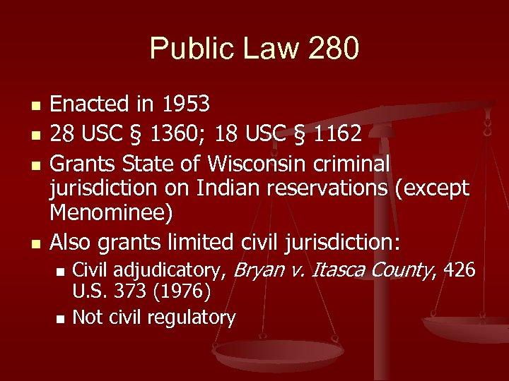 Public Law 280 n n Enacted in 1953 28 USC § 1360; 18 USC