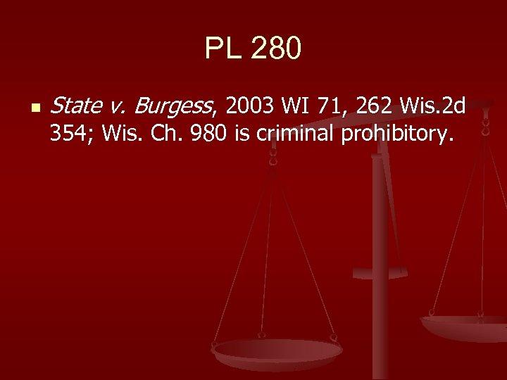 PL 280 n State v. Burgess, 2003 WI 71, 262 Wis. 2 d 354;