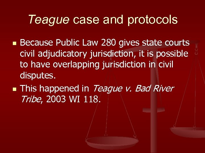 Teague case and protocols n n Because Public Law 280 gives state courts civil