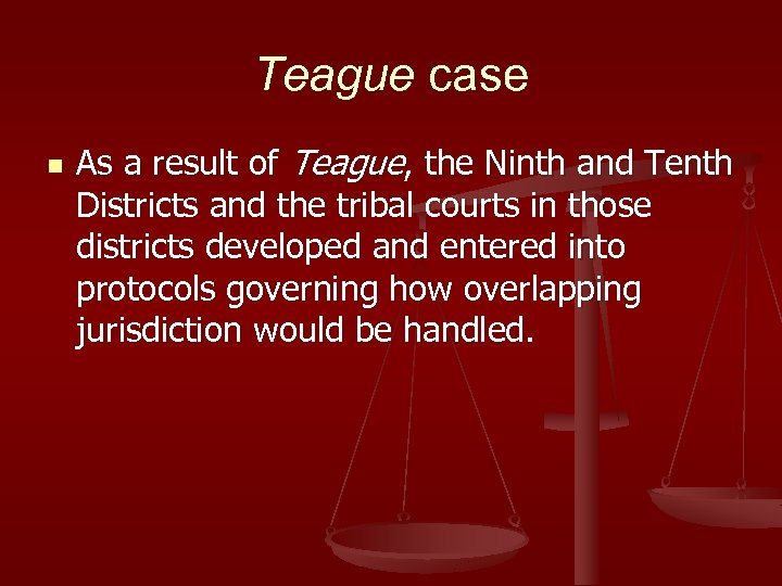 Teague case n As a result of Teague, the Ninth and Tenth Districts and